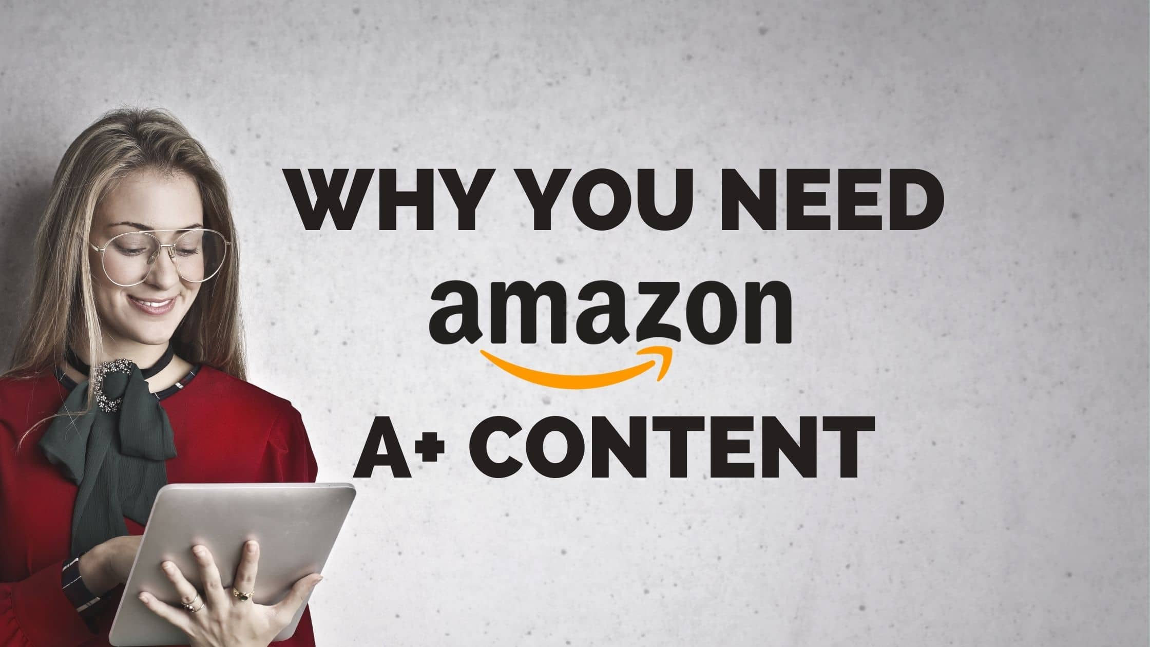 Why You Need Amazon A+ Content (Formerly Enhanced Brand Content)