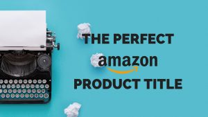how to write perfect amazon product title